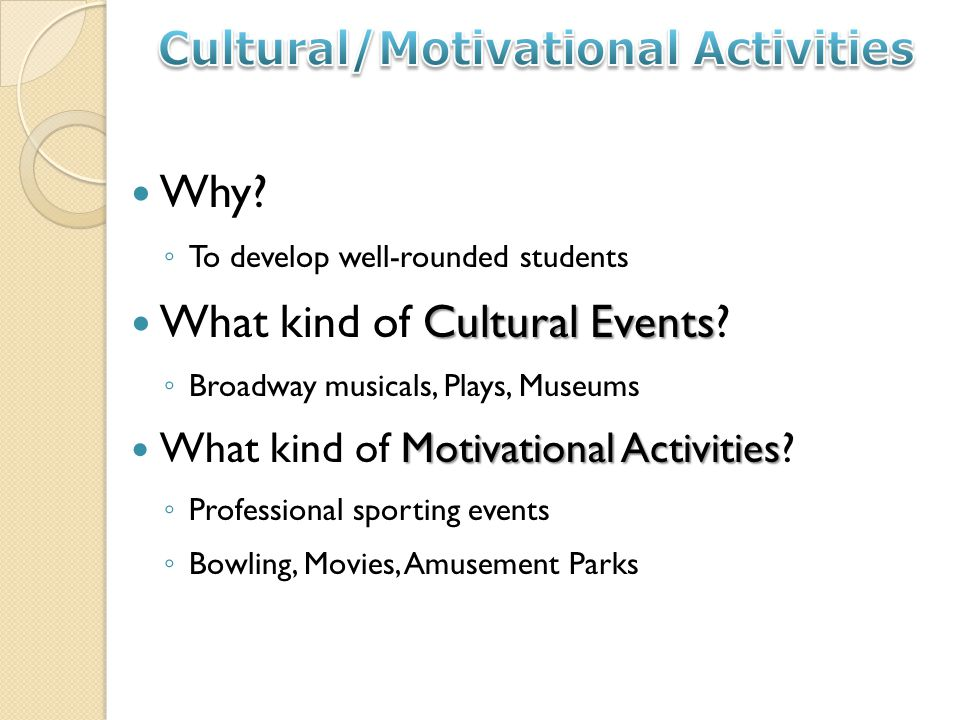 Why. To develop well-rounded students Cultural Events What kind of Cultural Events.
