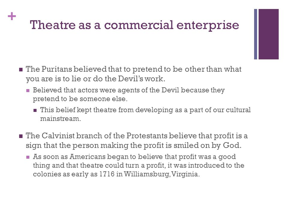 + Theatre as a commercial enterprise The Puritans believed that to pretend to be other than what you are is to lie or do the Devils work.