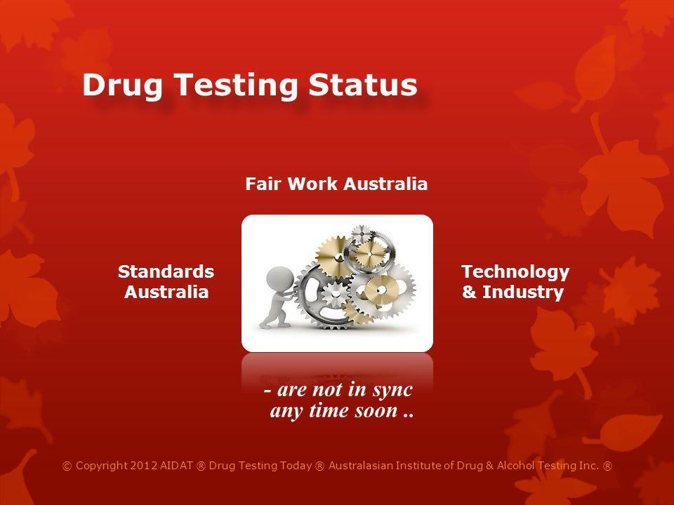 Drug Testing Status © Copyright 2012 AIDAT ® Drug Testing Today ® Australasian Institute of Drug & Alcohol Testing Inc.