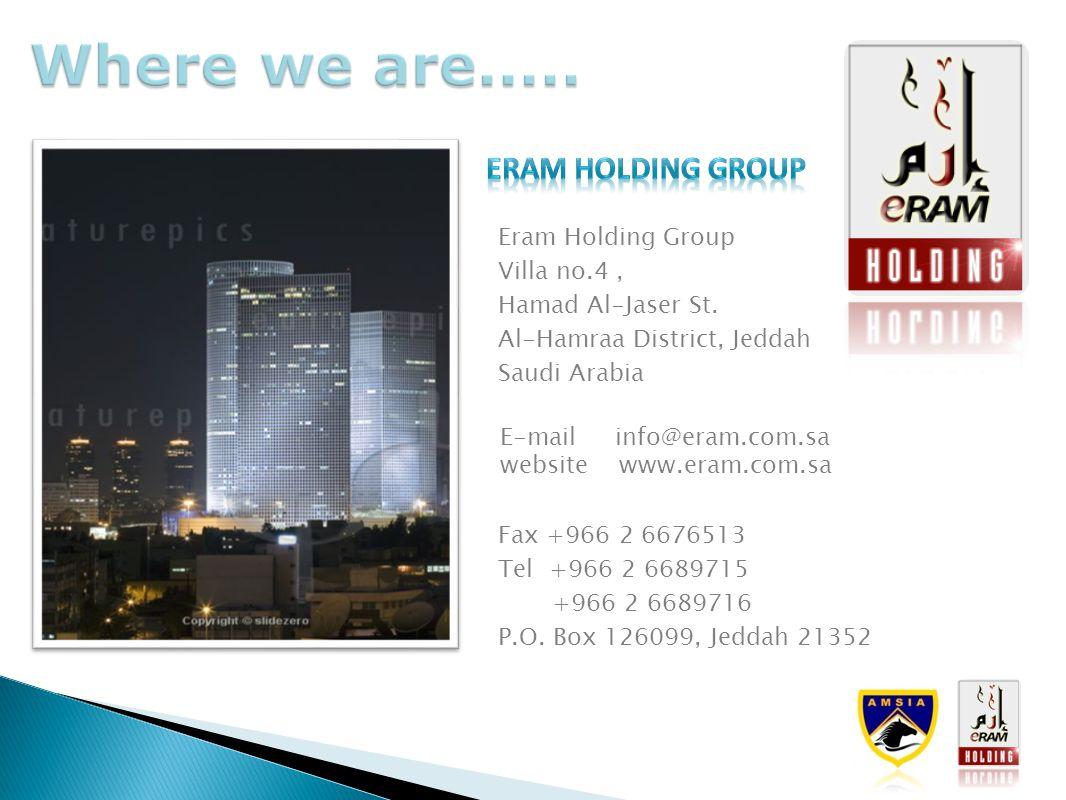 Where we are..... Eram Holding Group Villa no.4, Hamad Al-Jaser St. Al-Hamraa District, Jeddah Saudi Arabia 68138,82968144 E-mail info@eram.com.sa web