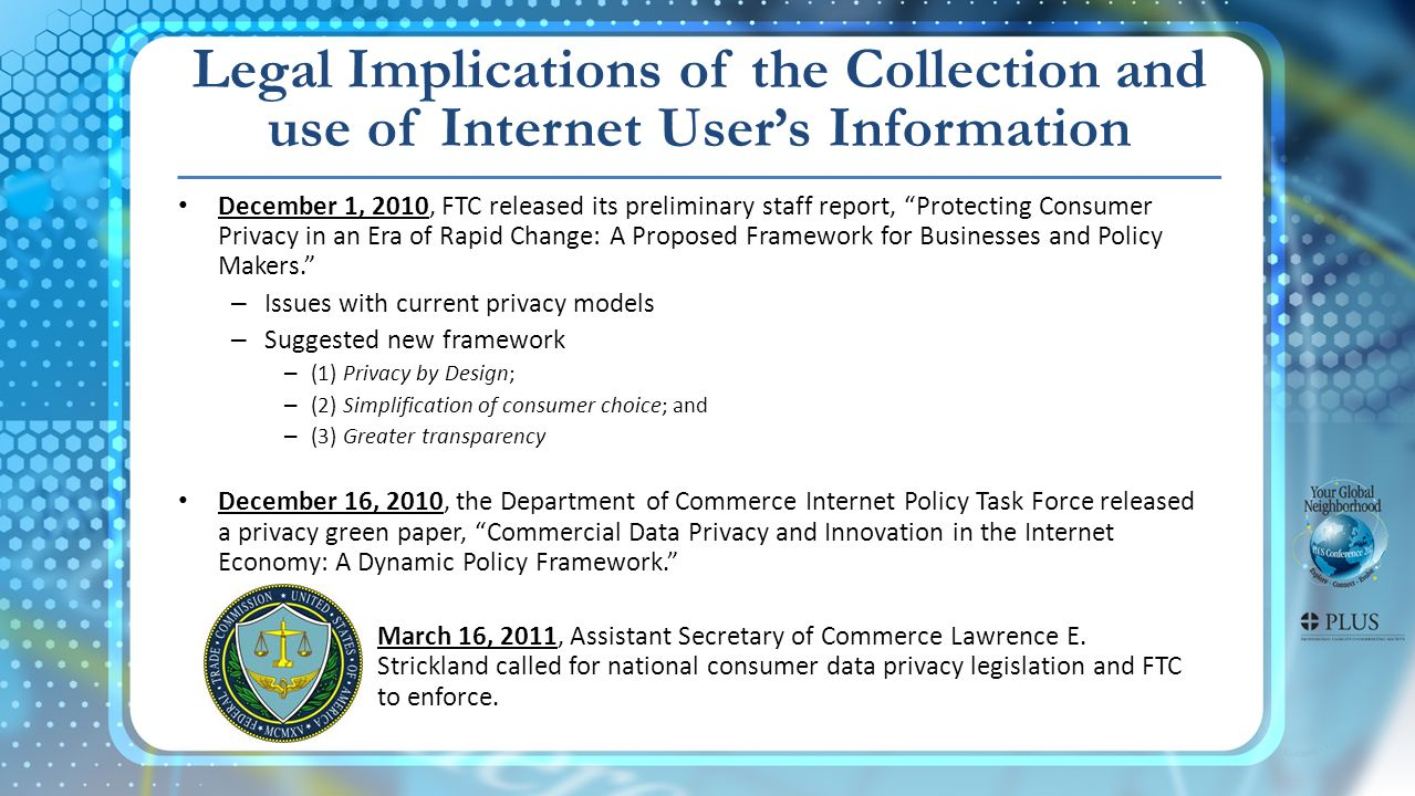December 1, 2010, FTC released its preliminary staff report, Protecting Consumer Privacy in an Era of Rapid Change: A Proposed Framework for Businesses and Policy Makers.