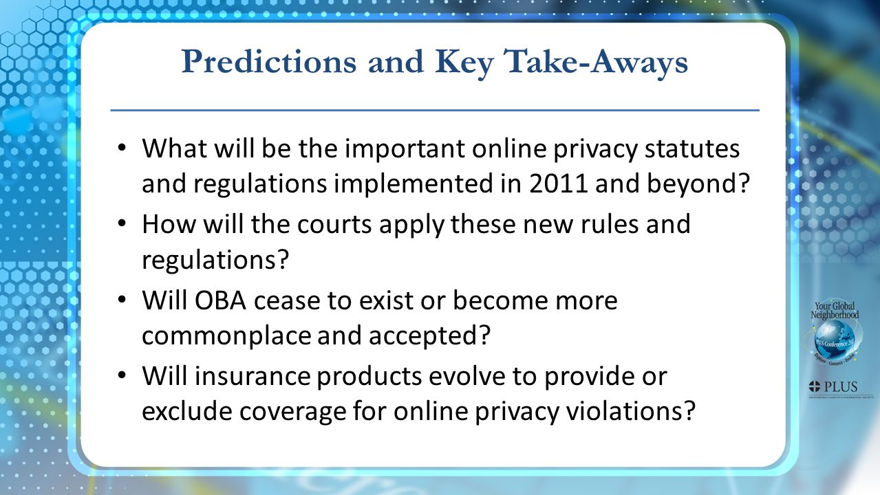 Predictions and Key Take-Aways What will be the important online privacy statutes and regulations implemented in 2011 and beyond.