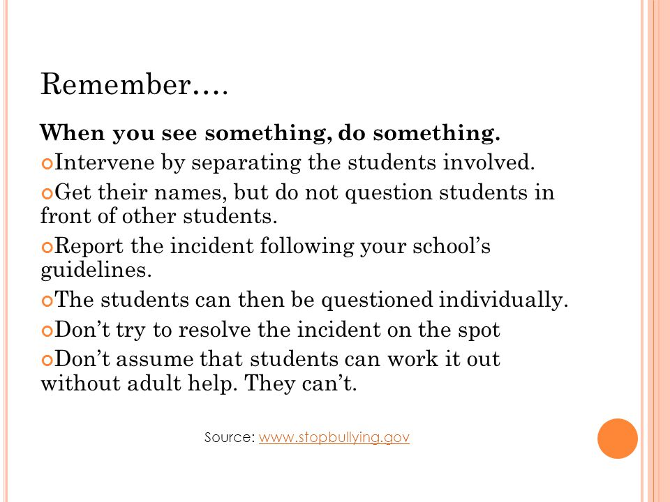 Remember…. When you see something, do something. Intervene by separating the students involved.