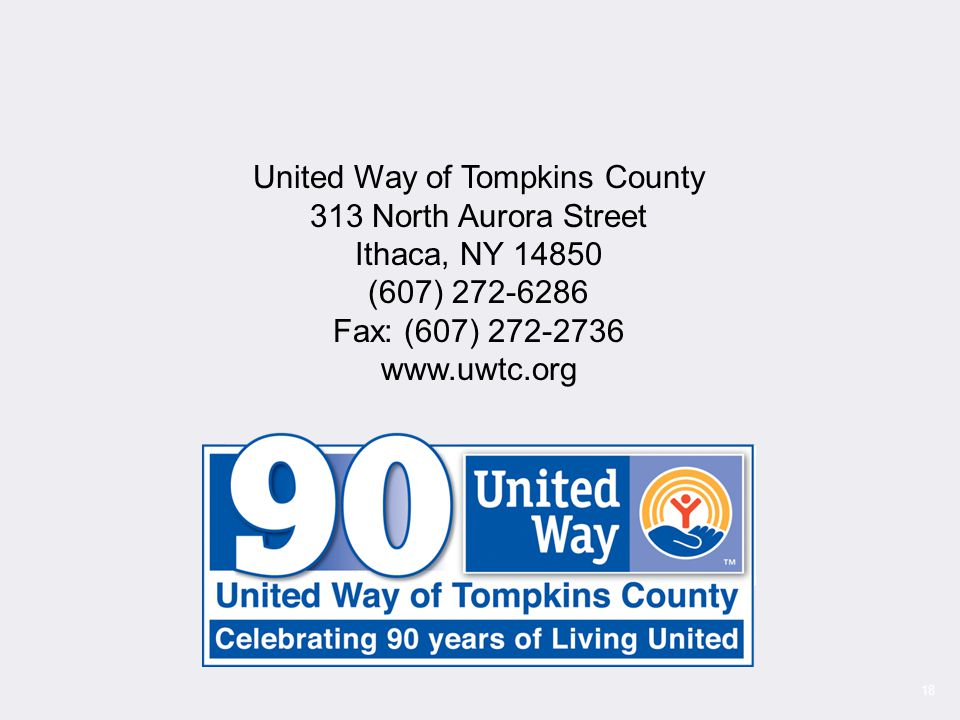 18 United Way of Tompkins County 313 North Aurora Street Ithaca, NY 14850 (607) 272-6286 Fax: (607) 272-2736 www.uwtc.org