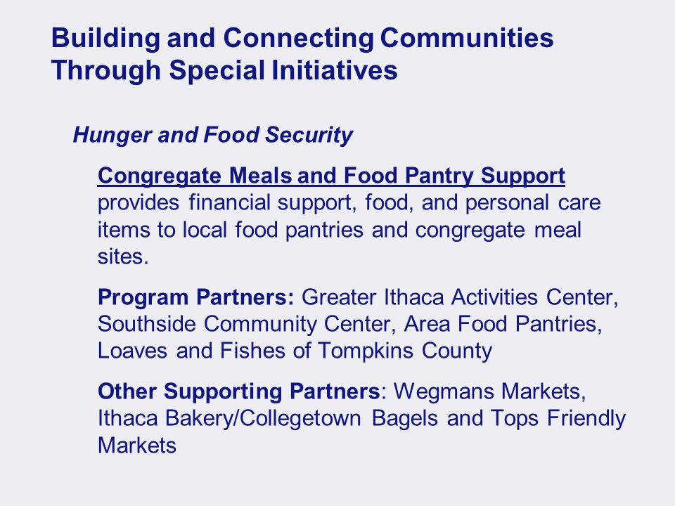 Building and Connecting Communities Through Special Initiatives Hunger and Food Security Congregate Meals and Food Pantry Support provides financial support, food, and personal care items to local food pantries and congregate meal sites.