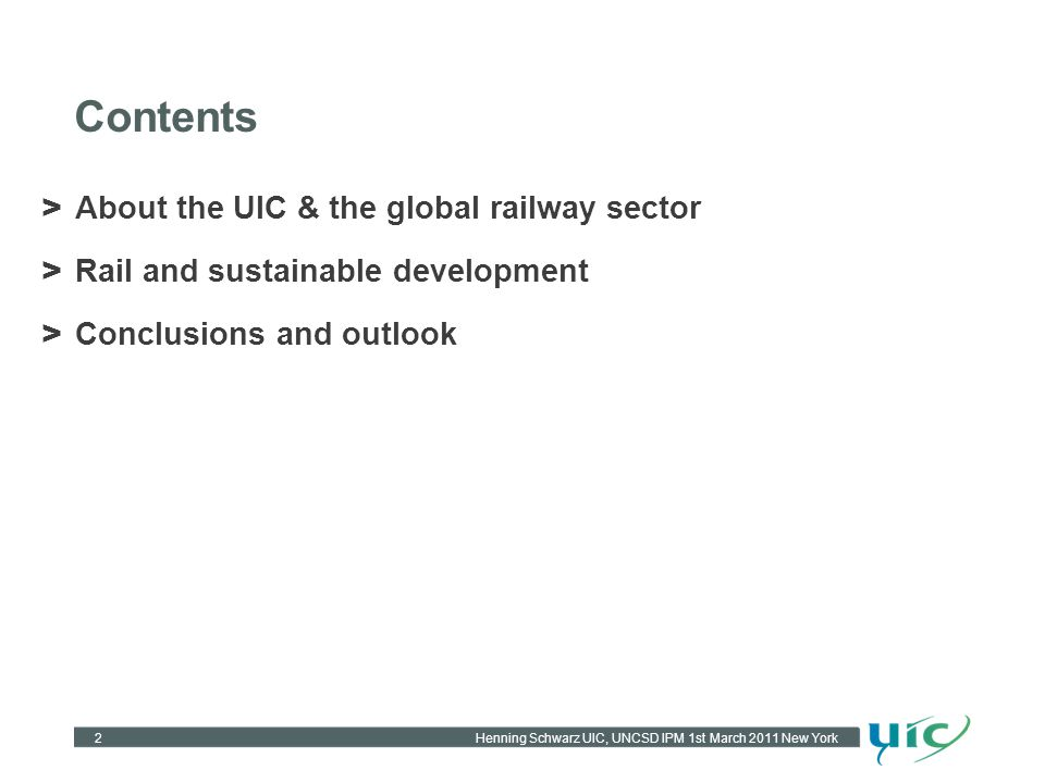 Henning Schwarz UIC, UNCSD IPM 1st March 2011 New York Contents > About the UIC & the global railway sector > Rail and sustainable development > Conclusions and outlook 2