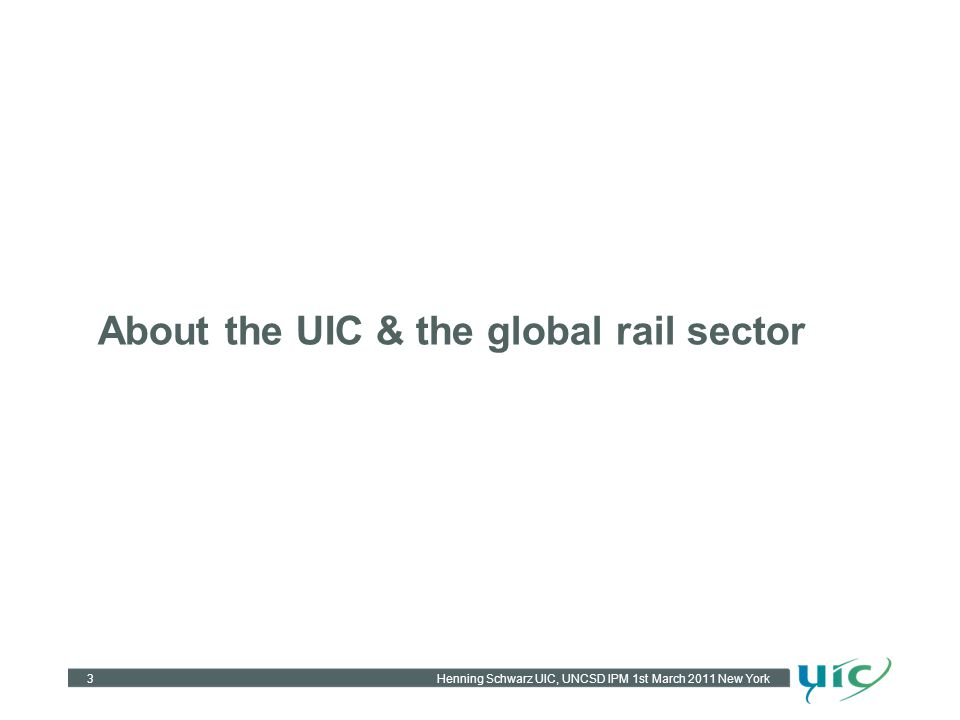 About the UIC & the global rail sector 3Henning Schwarz UIC, UNCSD IPM 1st March 2011 New York
