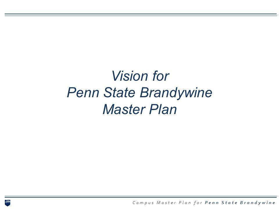 Campus Master Plan for Penn State Brandywine Vision for Penn State Brandywine Master Plan