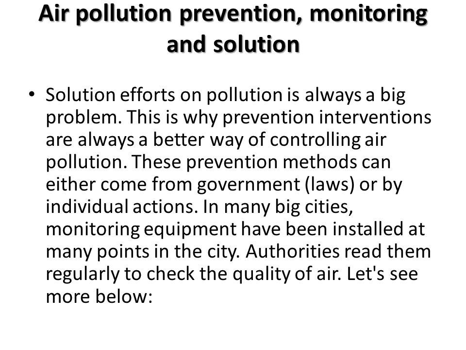 Air pollution prevention, monitoring and solution Solution efforts on pollution is always a big problem. This is why prevention interventions are alwa