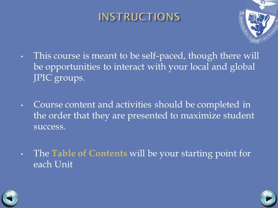 This course is meant to be self-paced, though there will be opportunities to interact with your local and global JPIC groups.
