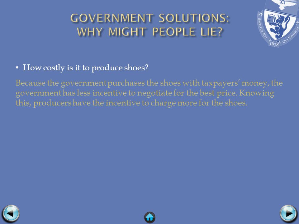 How costly is it to produce shoes? Because the government purchases the shoes with taxpayers money, the government has less incentive to negotiate for