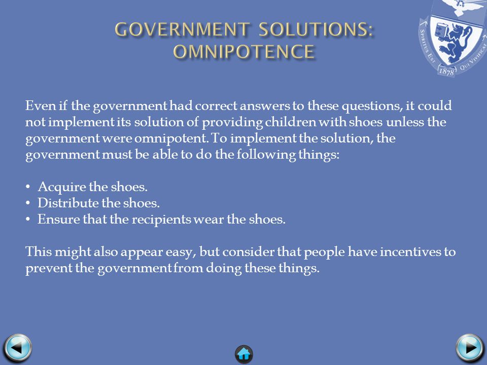 Even if the government had correct answers to these questions, it could not implement its solution of providing children with shoes unless the governm
