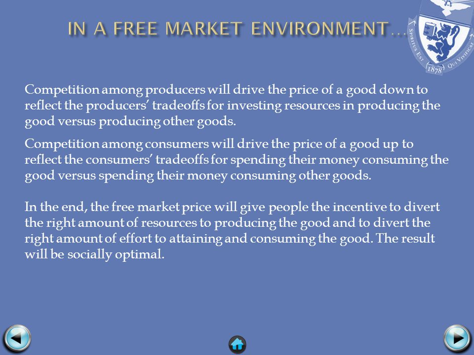 Competition among producers will drive the price of a good down to reflect the producers tradeoffs for investing resources in producing the good versus producing other goods.