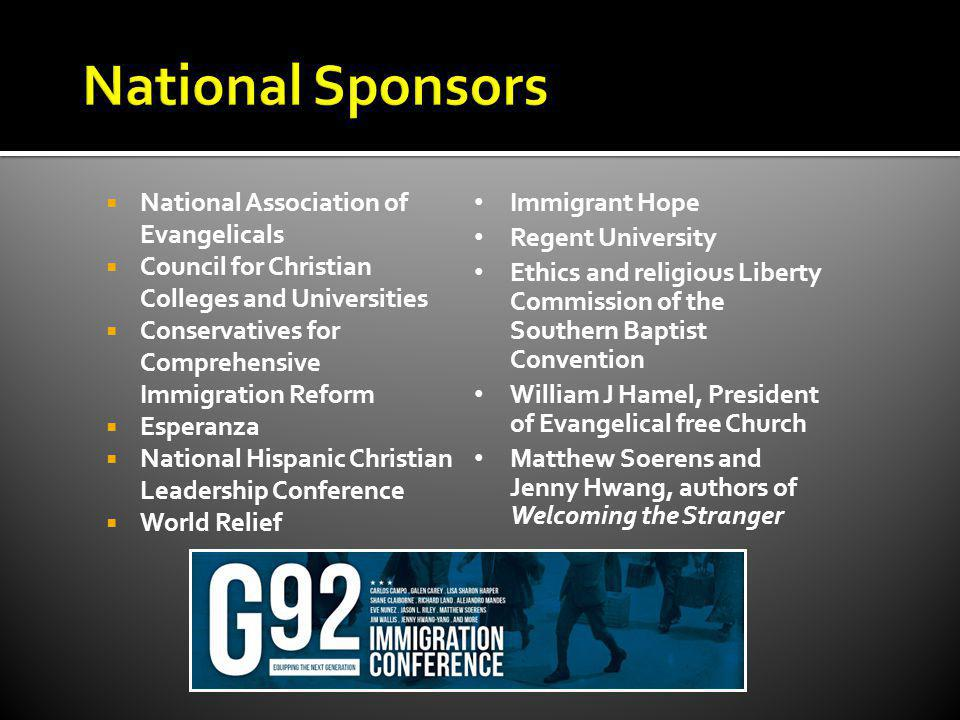 National Association of Evangelicals Council for Christian Colleges and Universities Conservatives for Comprehensive Immigration Reform Esperanza National Hispanic Christian Leadership Conference World Relief Immigrant Hope Regent University Ethics and religious Liberty Commission of the Southern Baptist Convention William J Hamel, President of Evangelical free Church Matthew Soerens and Jenny Hwang, authors of Welcoming the Stranger