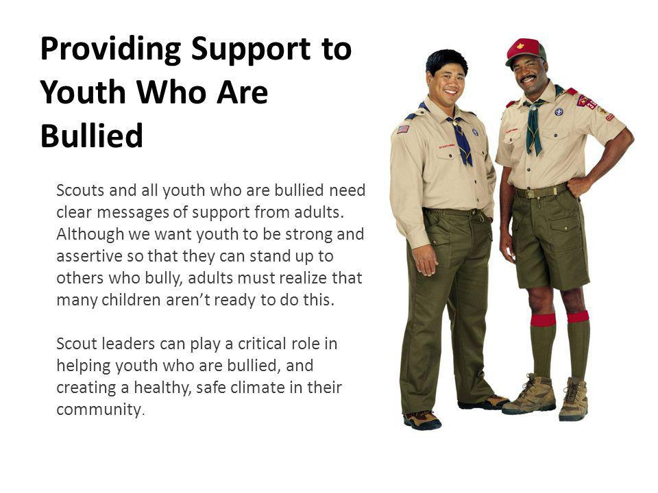 Providing Support to Youth Who Are Bullied Scouts and all youth who are bullied need clear messages of support from adults.