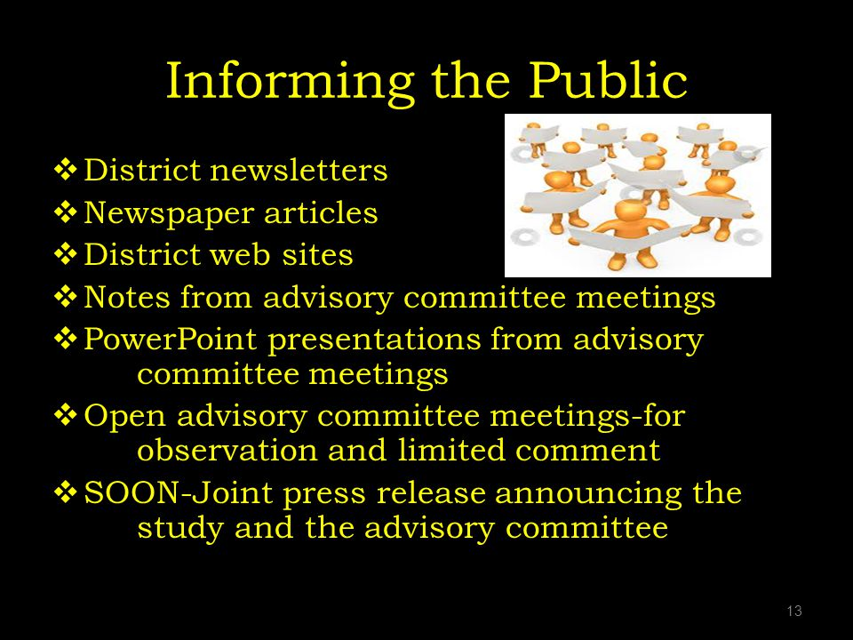 Informing the Public District newsletters Newspaper articles District web sites Notes from advisory committee meetings PowerPoint presentations from advisory committee meetings Open advisory committee meetings-for observation and limited comment SOON-Joint press release announcing the study and the advisory committee 13