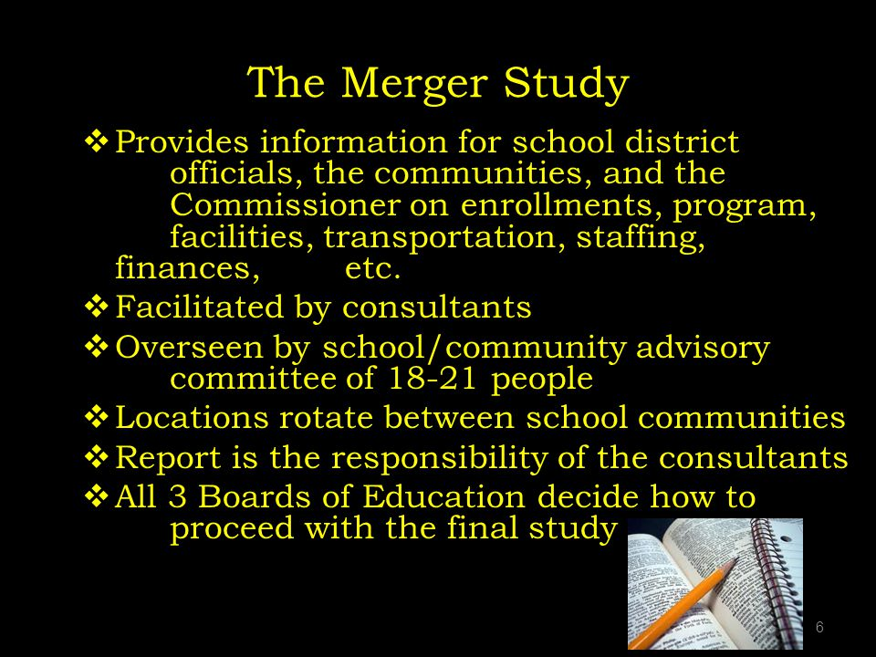 The Merger Study Provides information for school district officials, the communities, and the Commissioner on enrollments, program, facilities, transportation, staffing, finances, etc.