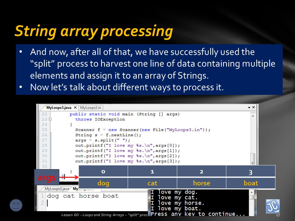 String array processing Lesson 6D – Loops and String Arrays – split process17 And now, after all of that, we have successfully used the split process to harvest one line of data containing multiple elements and assign it to an array of Strings.