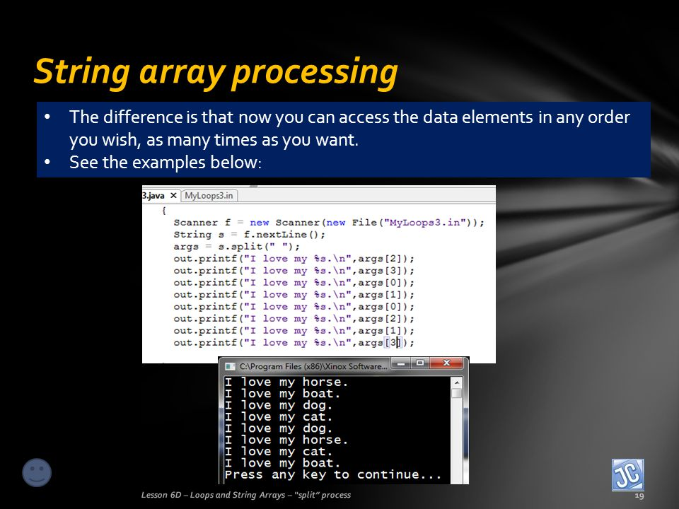 String array processing Lesson 6D – Loops and String Arrays – split process19 The difference is that now you can access the data elements in any order you wish, as many times as you want.
