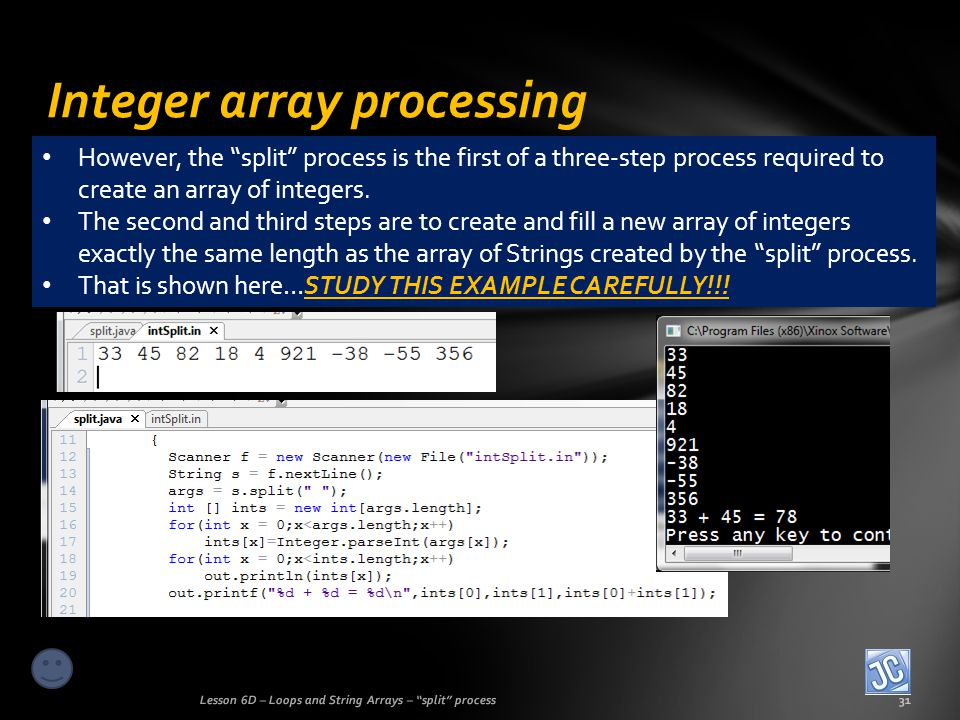 Integer array processing Lesson 6D – Loops and String Arrays – split process31 However, the split process is the first of a three-step process required to create an array of integers.