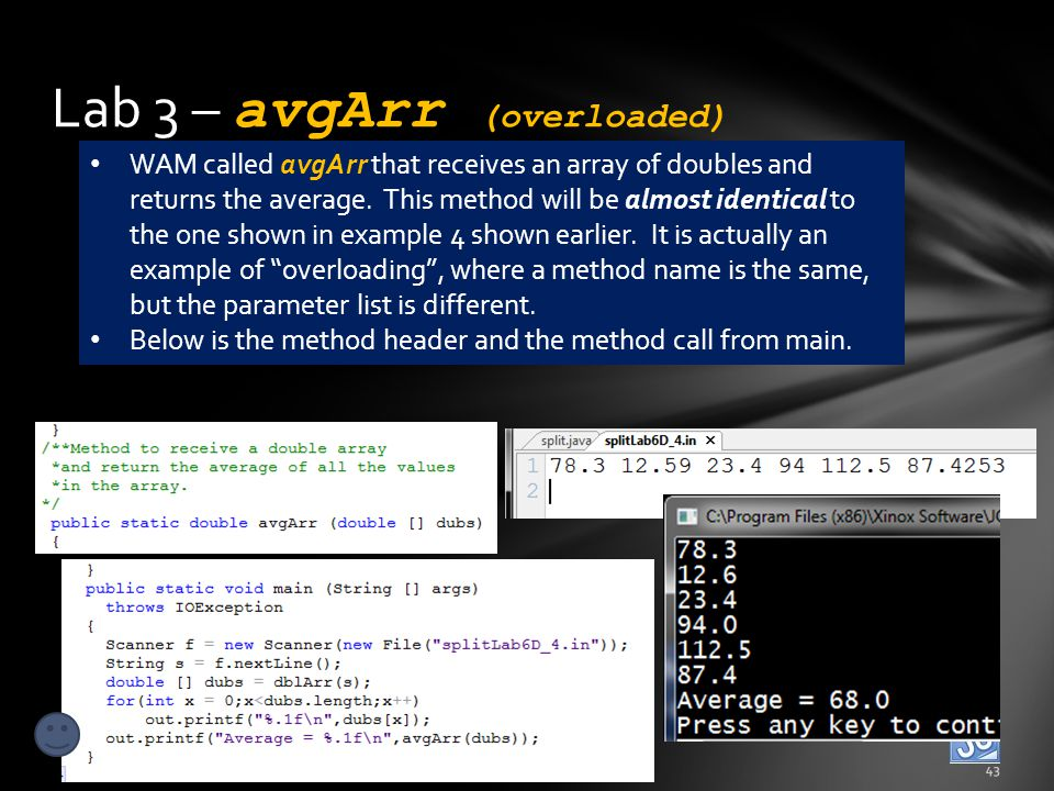 Lab 3 – avgArr (overloaded) Lesson 6D – Loops and String Arrays – split process43 WAM called avgArr that receives an array of doubles and returns the average.