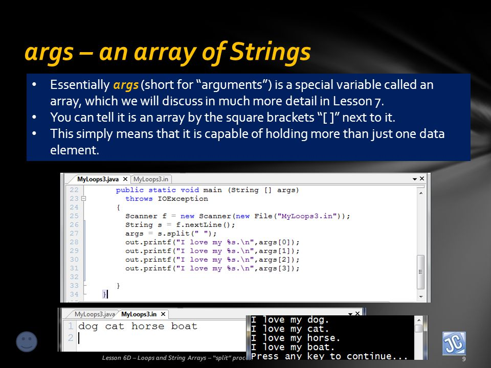 Forwards and backwards Lesson 6D – Loops and String Arrays – split process20 The real power in having the data in an array is that you can use a loop to process the array.