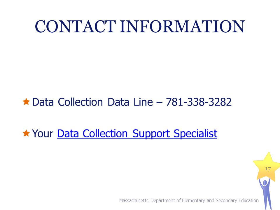CONTACT INFORMATION Data Collection Data Line – 781-338-3282 Your Data Collection Support SpecialistData Collection Support Specialist Massachusetts D