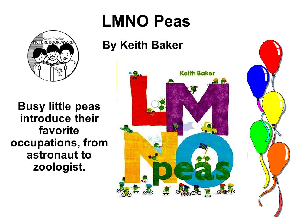 LMNO Peas By Keith Baker Busy little peas introduce their favorite occupations, from astronaut to zoologist.