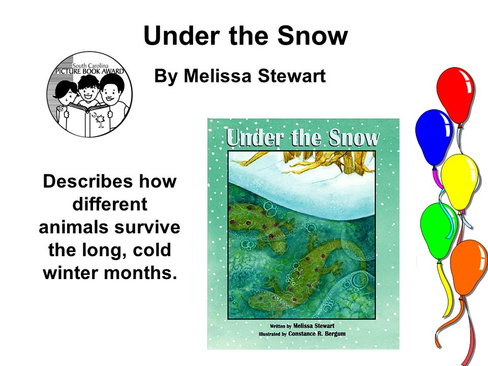 Under the Snow By Melissa Stewart Describes how different animals survive the long, cold winter months.