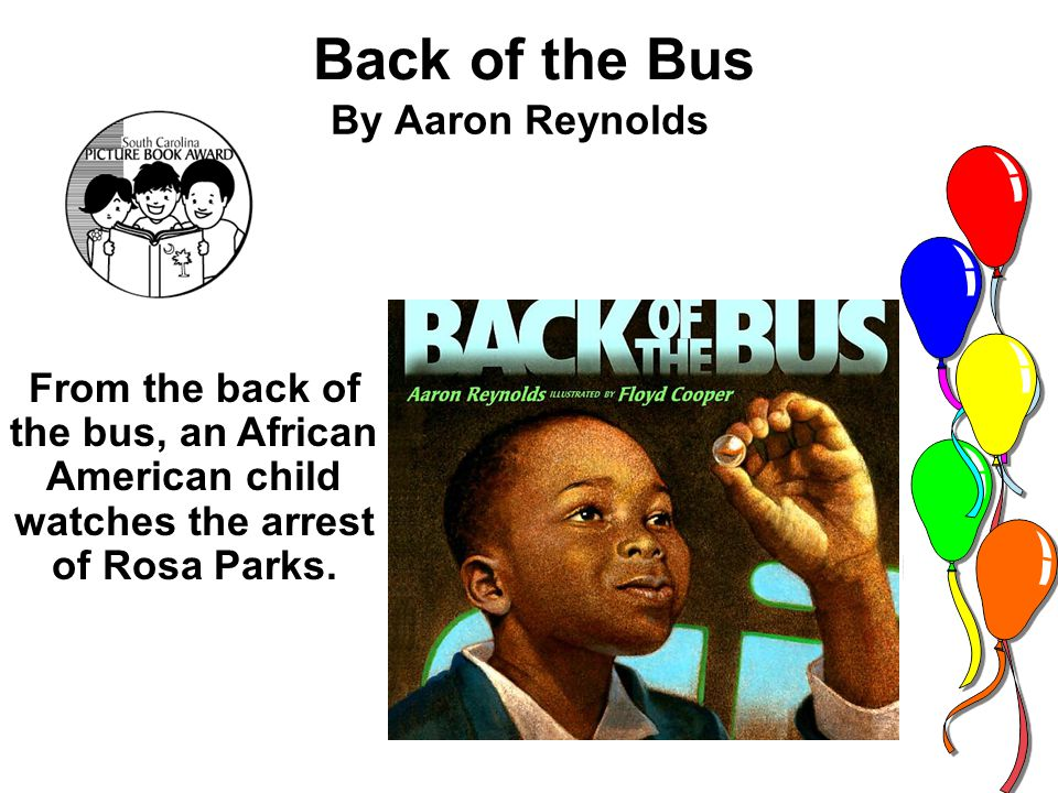 Back of the Bus By Aaron Reynolds From the back of the bus, an African American child watches the arrest of Rosa Parks.