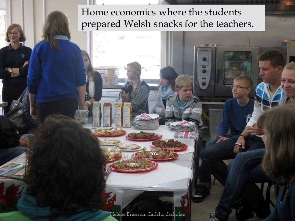 Heléne Ericsson, Carlshöjdsskolan Home economics where the students prepared Welsh snacks for the teachers.