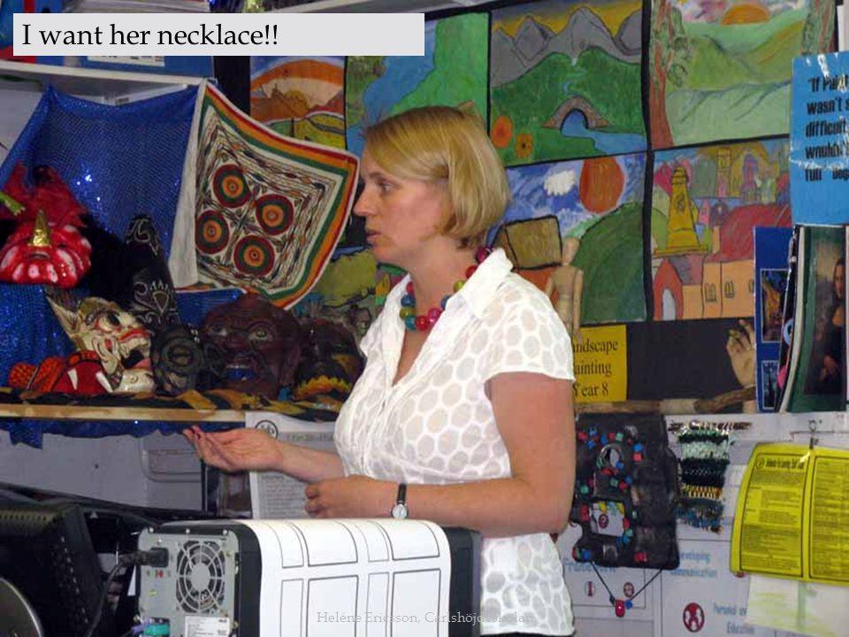Heléne Ericsson, Carlshöjdsskolan I want her necklace!!