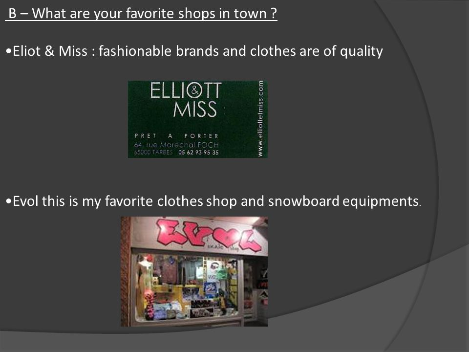 B – What are your favorite shops in town .