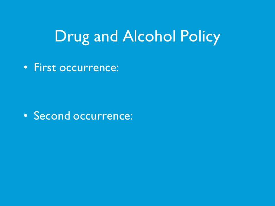Drug and Alcohol Policy First occurrence: Second occurrence: