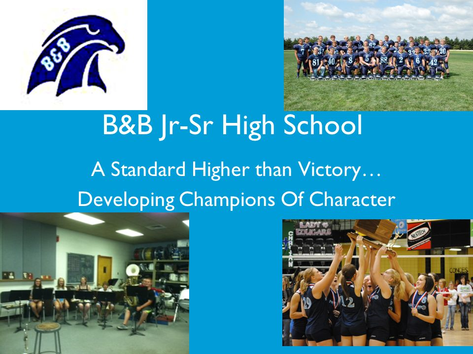 A Standard Higher than Victory… Developing Champions Of Character B&B Jr-Sr High School