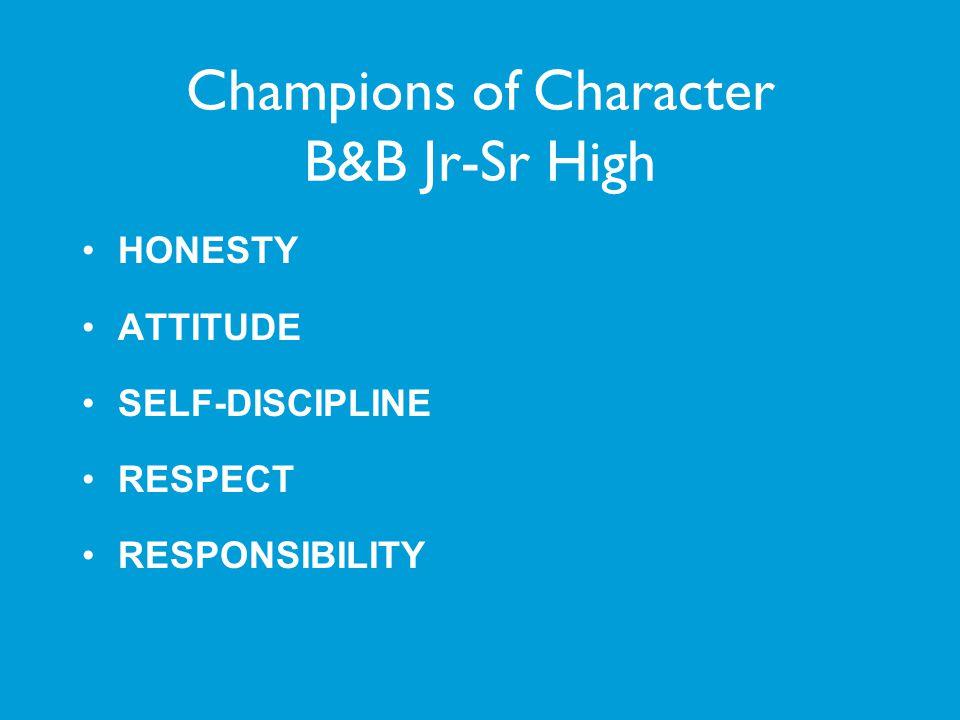 Champions of Character B&B Jr-Sr High HONESTY ATTITUDE SELF-DISCIPLINE RESPECT RESPONSIBILITY
