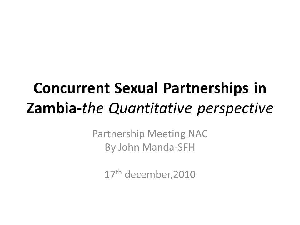 Concurrent Sexual Partnerships in Zambia-the Quantitative perspective Partnership Meeting NAC By John Manda-SFH 17 th december,2010