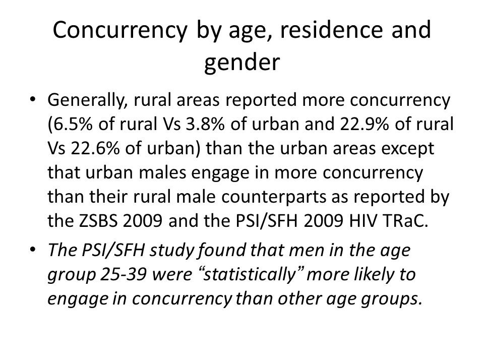 Concurrency by age, residence and gender Generally, rural areas reported more concurrency (6.5% of rural Vs 3.8% of urban and 22.9% of rural Vs 22.6%