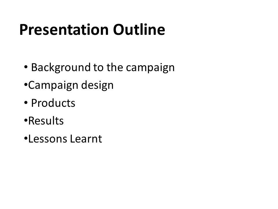 Presentation Outline Background to the campaign Campaign design Products Results Lessons Learnt