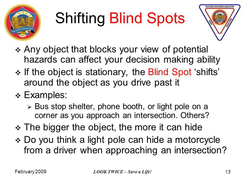 February 2009 LOOK TWICE – Save a Life! 13 Any object that blocks your view of potential hazards can affect your decision making ability If the object