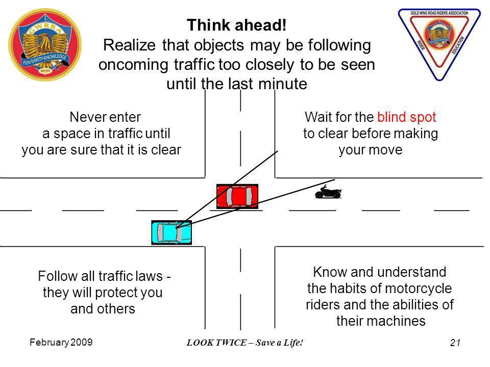 February 2009 LOOK TWICE – Save a Life. 21 Think ahead.