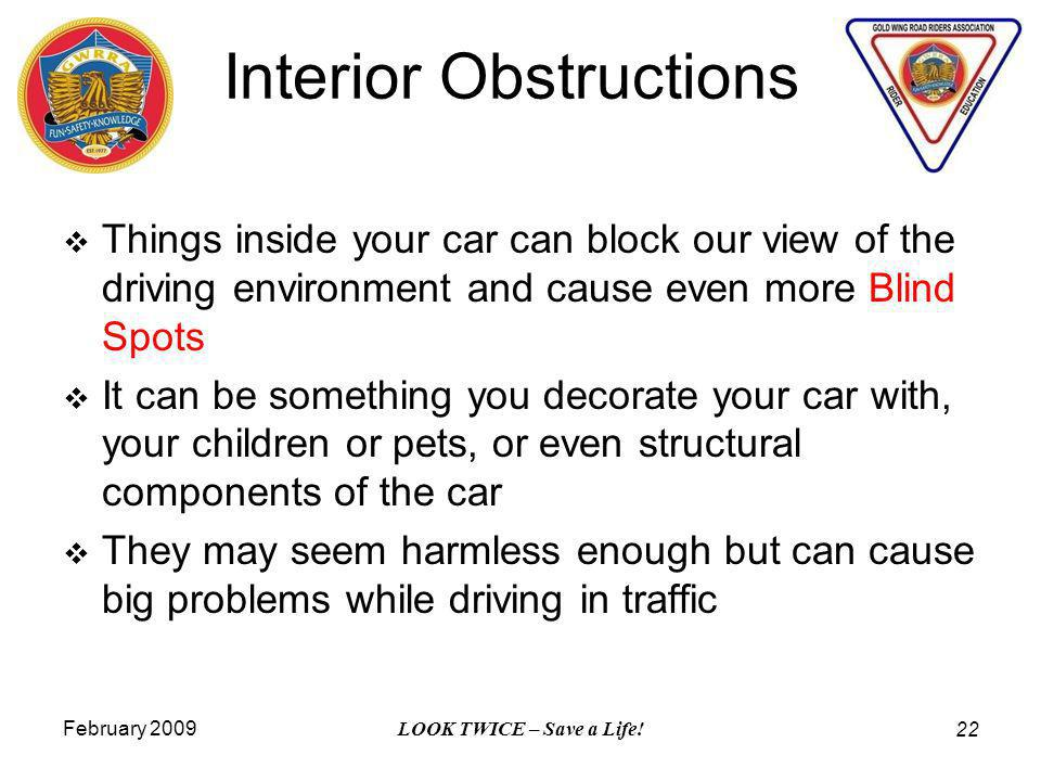 Interior Obstructions Things inside your car can block our view of the driving environment and cause even more Blind Spots It can be something you dec