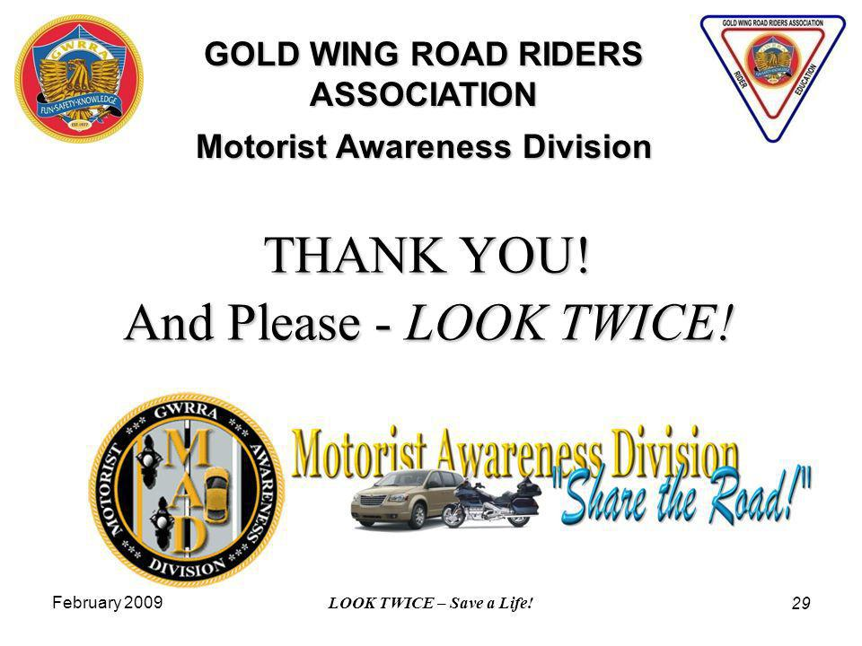 February 2009 LOOK TWICE – Save a Life! 29 THANK YOU! And Please - LOOK TWICE! GOLD WING ROAD RIDERS ASSOCIATION Motorist Awareness Division