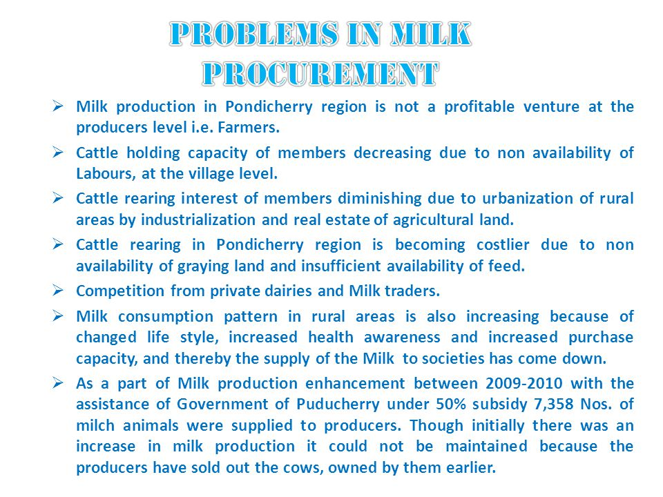 Milk production in Pondicherry region is not a profitable venture at the producers level i.e. Farmers. Cattle holding capacity of members decreasing d