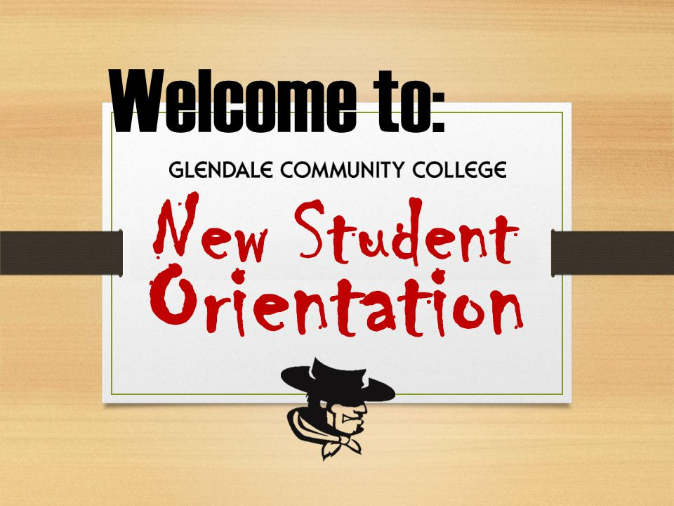 New Student Welcome to: Orientation