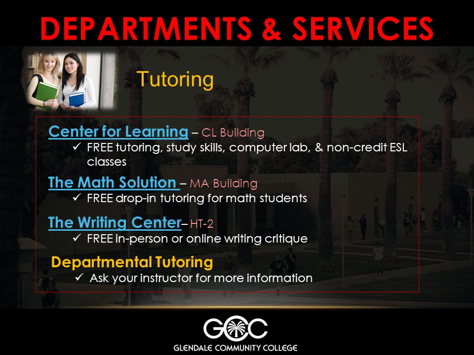 DEPARTMENTS & SERVICES Tutoring Center for LearningCenter for Learning – CL Building FREE tutoring, study skills, computer lab, & non-credit ESL class