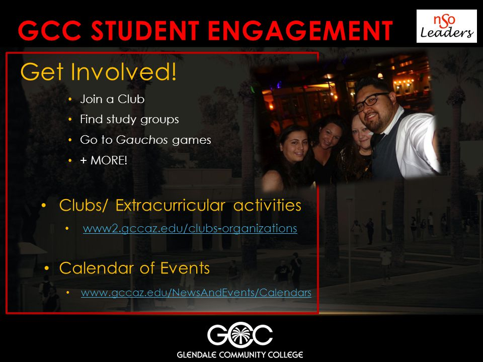 GCC STUDENT ENGAGEMENT Get Involved.Join a Club Find study groups Go to Gauchos games + MORE.
