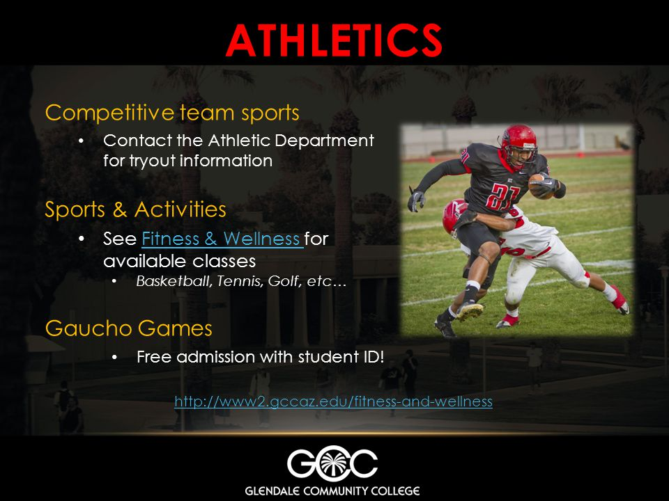 ATHLETICS Competitive team sports Contact the Athletic Department for tryout information Sports & Activities See Fitness & Wellness for available clas