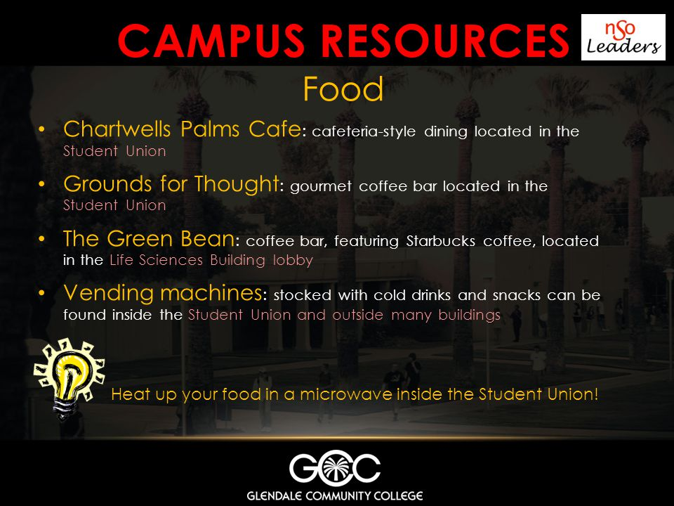 CAMPUS RESOURCES Chartwells Palms Cafe : cafeteria-style dining located in the Student Union Grounds for Thought : gourmet coffee bar located in the S