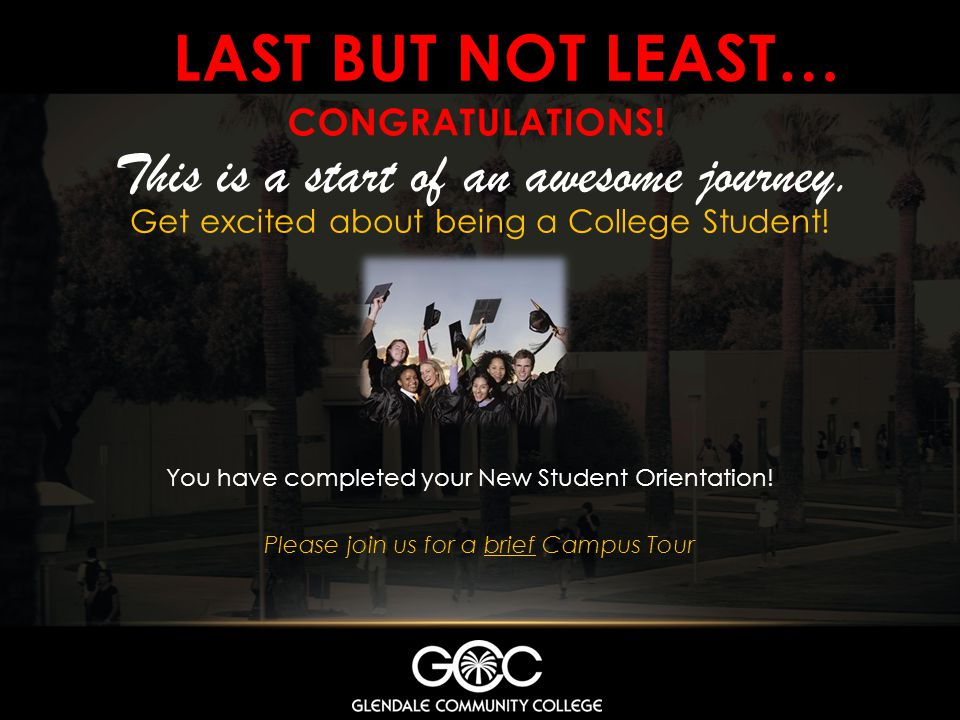 LAST BUT NOT LEAST… Get excited about being a College Student.